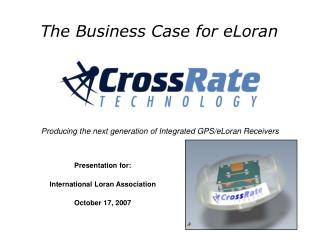 Presentation for:  International Loran Association October 17, 2007