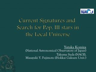 Current Signatures  and Search for Pop. III stars  in the Local Universe
