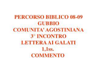 PERCORSO BIBLICO 08-09 GUBBIO COMUNITA' AGOSTINIANA 3° INCONTRO LETTERA AI GALATI 1,1ss.
