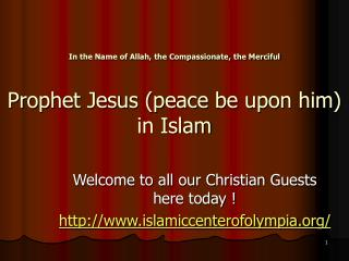 In the Name of Allah, the Compassionate, the Merciful Prophet Jesus (peace be upon him) in Islam