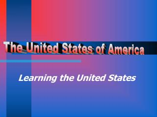 Learning the United States