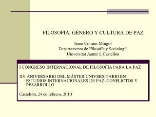 FILOSOFIA, G NERO Y CULTURA DE PAZ   Irene Comins Mingol  Departamento de Filosof a y Sociolog a  Universitat Jaume I, C