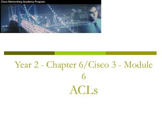 Year 2 - Chapter 6/Cisco 3 - Module 6 ACLs