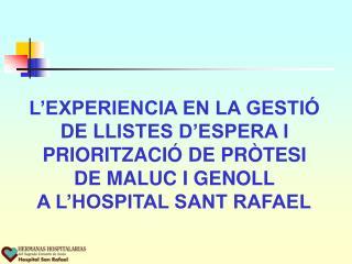 L'EXPERIENCIA EN LA GESTIÓ DE LL ISTES D'ESPERA I PRIORITZACIÓ  DE PRÒTESI DE MALUC I GENOLL