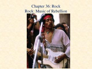 Chapter 36: Rock Rock: Music of Rebellion
