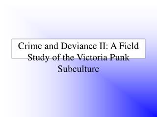 Crime and Deviance II: A Field Study of the Victoria Punk Subculture