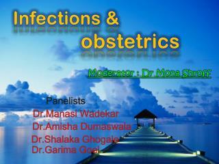Panelists  Dr.Manasi Wadekar Dr.Amisha Dumaswala Dr.Shalaka Ghogale  Dr.Garima Goel
