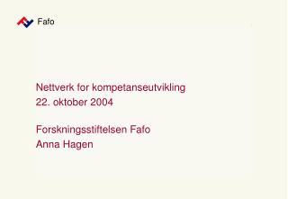 Nettverk for kompetanseutvikling 22. oktober 2004 Forskningsstiftelsen Fafo Anna Hagen