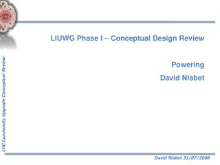 LIUWG Phase I – Conceptual Design Review  Powering  David Nisbet