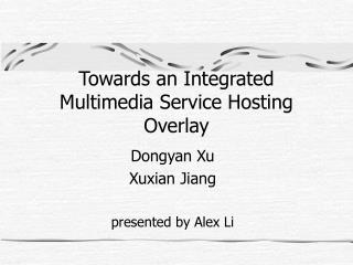 Towards an Integrated Multimedia Service Hosting Overlay