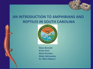 AN INTRODUCTION TO AMPHIBIANS AND             REPTILES IN SOUTH CAROLINA