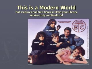 This is a Modern World Sub Cultures and Sub Genres: Make your library service truly multicultural