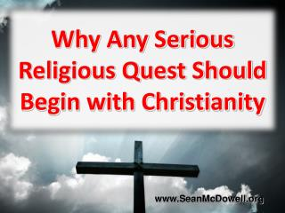 Why Any Serious Religious Quest Should Begin with Christianity