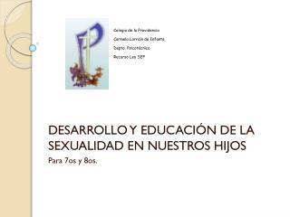 DESARROLLO Y EDUCACIÓN DE LA SEXUALIDAD EN NUESTROS HIJOS Para 7os y 8os.