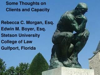 Some Thoughts on     Clients and Capacity Rebecca C. Morgan, Esq. Edwin M. Boyer, Esq.