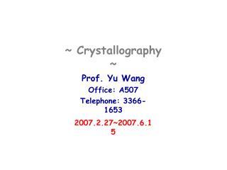 ~ Crystallography ~