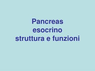 Pancreas esocrino struttura e funzioni