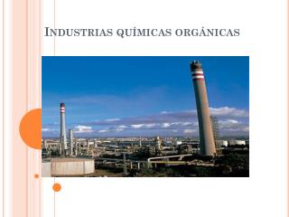Industrias qu�micas org�nicas