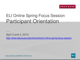 ELI Online Spring Focus Session  Participant Orientation