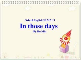 Oxford English 5B M2 U3 In those days By Hu Min