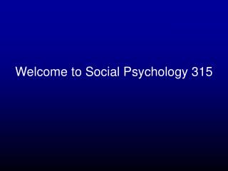 Welcome to Social Psychology 315