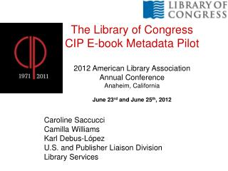 Caroline Saccucci Camilla Williams Karl Debus-López U.S. and Publisher Liaison Division