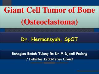 Giant Cell Tumor of Bone ( Osteoclastoma )