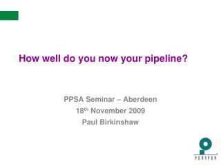 How well do you now your pipeline?