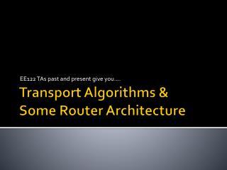 Transport Algorithms & Some Router Architecture