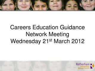 Careers Education Guidance Network Meeting  Wednesday 21 st  March 2012
