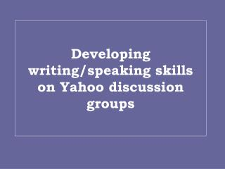 Developing writing/speaking skills on Yahoo discussion groups
