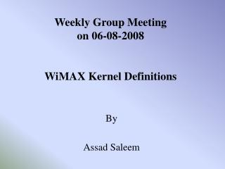Weekly Group Meeting on 06-08-2008 WiMAX Kernel Definitions