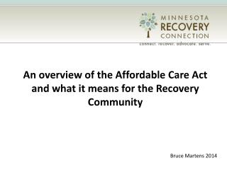 An overview of the Affordable Care Act  and what it means for the Recovery Community