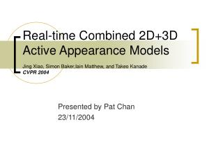 Real-time Combined 2D3D Active Appearance Models  Jing Xiao, Simon Baker,Iain Matthew, and Takeo Kanade CVPR 2004