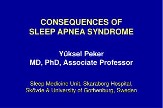 CONSEQUENCES OF  SLEEP APNEA SYNDROME Yüksel Peker  MD, PhD, Associate Professor