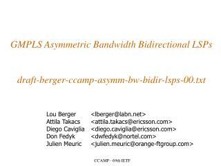 GMPLS Asymmetric Bandwidth Bidirectional LSPs draft-berger-ccamp-asymm-bw-bidir-lsps-00.txt