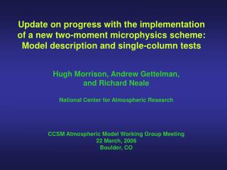 Hugh Morrison, Andrew Gettelman,  and Richard Neale National Center for Atmospheric Research