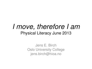 I move,  therefore  I am Physical Literacy June 2013