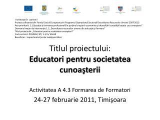 Titlul proiectului :  Educatori pentru societatea cunoaşterii