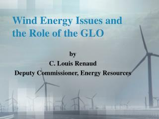 Wind Energy Issues and the Role of the GLO