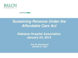 Sustaining Revenue Under the Affordable Care Act Alabama Hospital Association January 24, 2014
