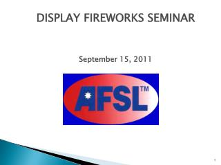 DISPLAY FIREWORKS SEMINAR September 15, 2011