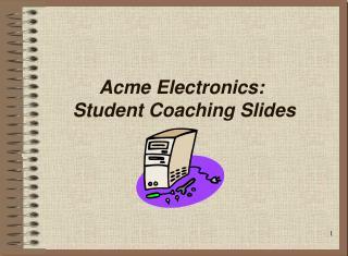 Acme Electronics:  Student Coaching Slides