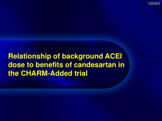 Relationship of background ACEI dose to benefits of candesartan in the CHARM-Added trial