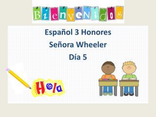 Espa ñol  3  Honores Señora  Wheeler Día  5