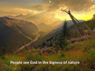 People see God in the bigness of nature