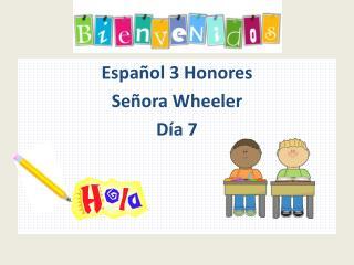 Espa ñol  3  Honores Señora  Wheeler Día  7