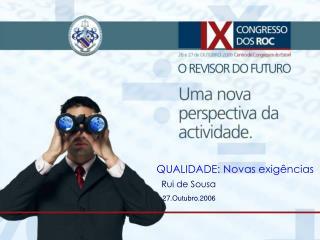 QUALIDADE: Novas exigências Rui de Sousa    27.Outubro.2006