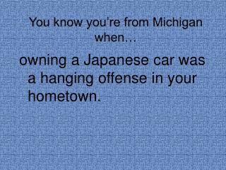 You know you're from Michigan when…