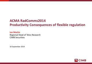 ACMA  RadComms2014 Productivity Consequences of flexible regulation Ian Martin